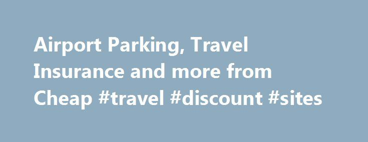 Airport Parking, Travel Insurance and more from Cheap #travel #discount #sites http://travel.remmont.com/airport-parking-travel-insurance-and-more-from-cheap-travel-discount-sites/  #cheapest travel insurance # Cheap.co.uk Why use our website, because we are home to all things cheap! We like nothing more then to help our site visitors save money. be it by providing great products at great rates or with a voucher code! From cheap travel extras. cheap financial products to cheap insurance…