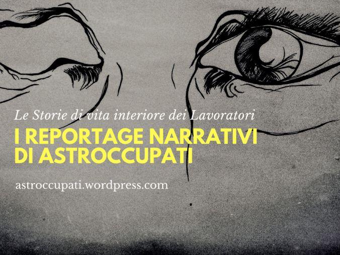 I #reportage #narrativi di AstrOccupati, il blog delle #Storie di #vita interiore dei #lavoratori  |  #lavoro #inchieste #fiction #scrivere #scrittura #creativa #creative #writing #editing