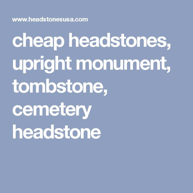 cheap headstones, upright monument, tombstone, cemetery headstone