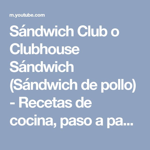 Sándwich Club o Clubhouse Sándwich (Sándwich de pollo) - Recetas de cocina, paso a paso, tutorial - YouTube