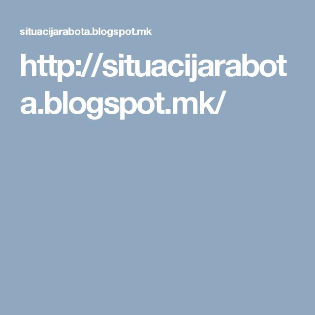 http://situacijarabota.blogspot.mk/