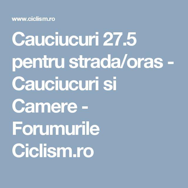 Cauciucuri 27.5 pentru strada/oras - Cauciucuri si Camere - Forumurile Ciclism.ro