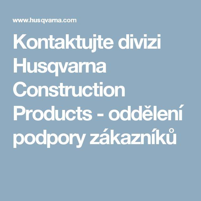 Kontaktujte divizi Husqvarna Construction Products - oddělení podpory zákazníků