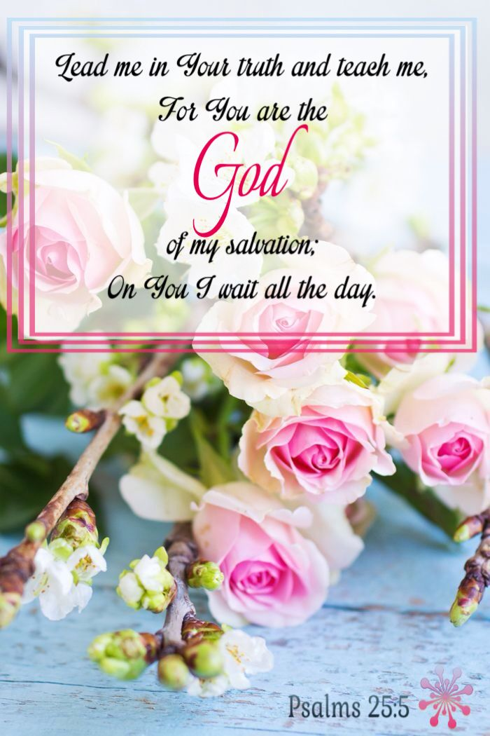 """""""Lead me in thy truth, and teach me: for thou art the God of my salvation; on thee do I wait all the day."""" Psalm 25:5 KJV"""