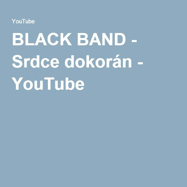 BLACK BAND - Srdce dokorán - YouTube