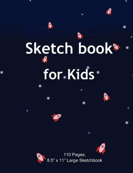 "Sketch book for Kids: Rocket Ship, Blank Paper for Drawing - 110 Pages (8.5""x11"") Blank Paper for Dr"