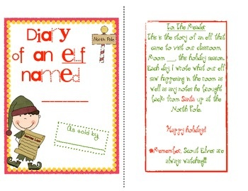 """Has an elf visited your classroom, too?? Well, """"Diary of an elf named ________"""" is the perfect way to capture all the moments with your classroom elf this holiday season.     Included you will find:  - a cover page  - description page to the reader  - 4 sets of journal entries (2 half sheets on 1 page) for students which has 2 half sheets with dotted lines and 2 half sheets with solid lines, and 2 half sheets without lines for drawing their entries  - one sheet each for the elf and reader :)"""