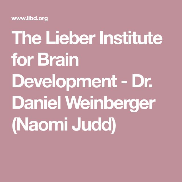 The Lieber Institute for Brain Development -  Dr. Daniel Weinberger (Naomi Judd)