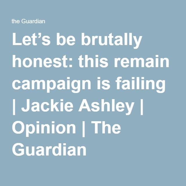 Let's be brutally honest: this remain campaign is failing | Jackie Ashley | Opinion | The Guardian