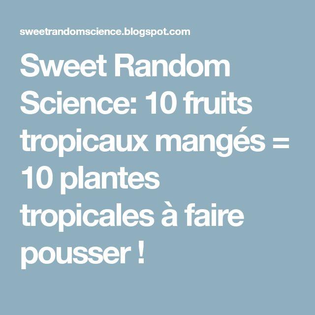 Sweet Random Science: 10 fruits tropicaux mangés = 10 plantes tropicales à faire pousser !