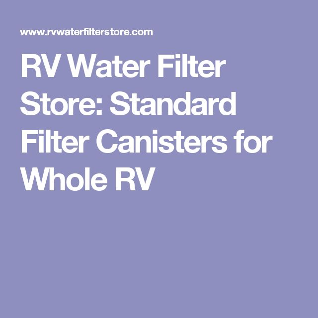 RV Water Filter Store: Standard Filter Canisters for Whole RV