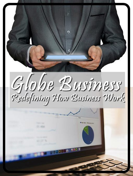 REDEFINING HOW BUSINESS WORK | GLOBE BUSINESS. Globe Business, through the years, has generated trust and confidence by many businesses