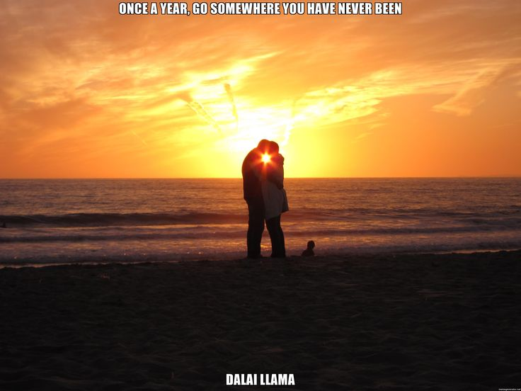 Once a year, go somewhere you have never been Dalai llama - Beach Romance
