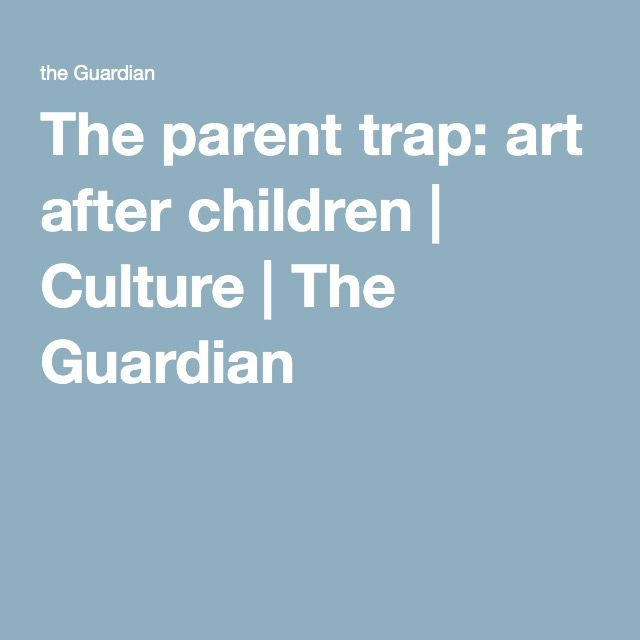 CR_Reading Group: The parent trap: art after children | Culture | The Guardian