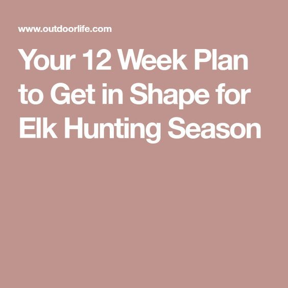 Your 12 Week Plan to Get in Shape for Elk Hunting Season