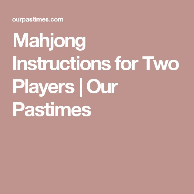 Mahjong Instructions for Two Players | Our Pastimes