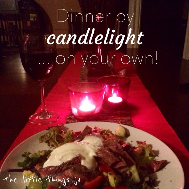 it's the little things... like a dinner by candlelight, on your own, with wine  - joey v