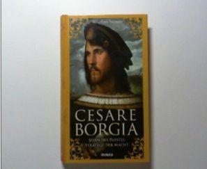 Cesare Borgia: Son of the Pope, strategist of power