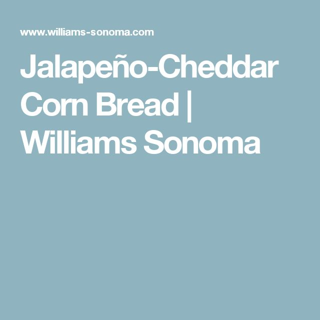 Jalapeño-Cheddar Corn Bread | Williams Sonoma