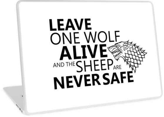 Leave one wolf alive, and the sheep are never safe ; Game of Thrones • Also buy this artwork on phone cases, apparel, home decor, and more.