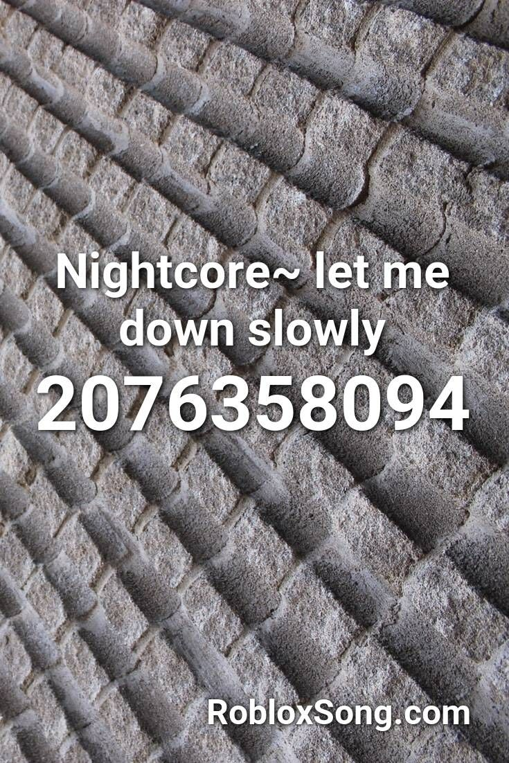 Nightcore Let Me Down Slowly Roblox Id Roblox Music Codes In