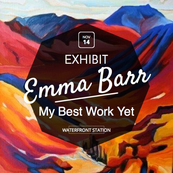 Emma Barr's 'Best Work Yet' featured at the Waterfront Station November 14-17, 2014