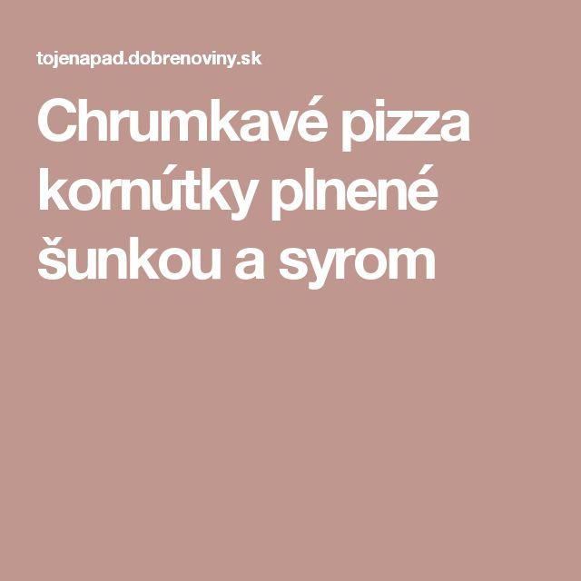 Chrumkavé pizza kornútky plnené šunkou a syrom