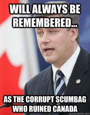 Ain't that the truth. Stephen Harper is the worst Prime Minister ever!
