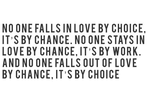 Love is work and choice.  And not much chance.