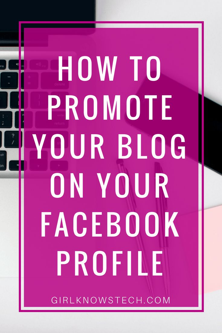 How to promote your blog on your Facebook profile – Girl Knows Tech