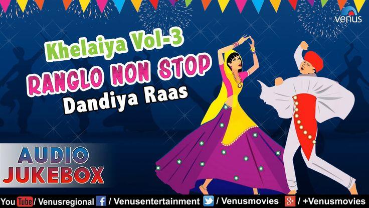 Khelaiya - Vol.3 ~ Ranglo - Non Stop Dandia Raas 95    Audio Jukebox