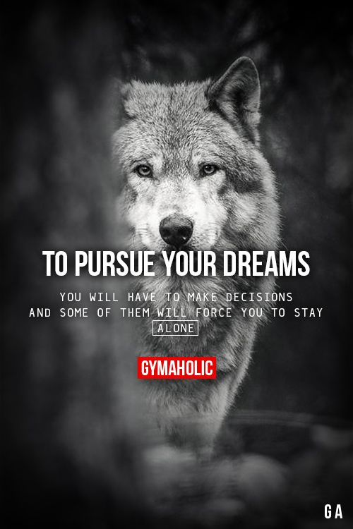 gymaaholic:  To Pursue Your Dreams You will have to make decisions and some of them will force you to stay alone. http://www.gymaholic.co