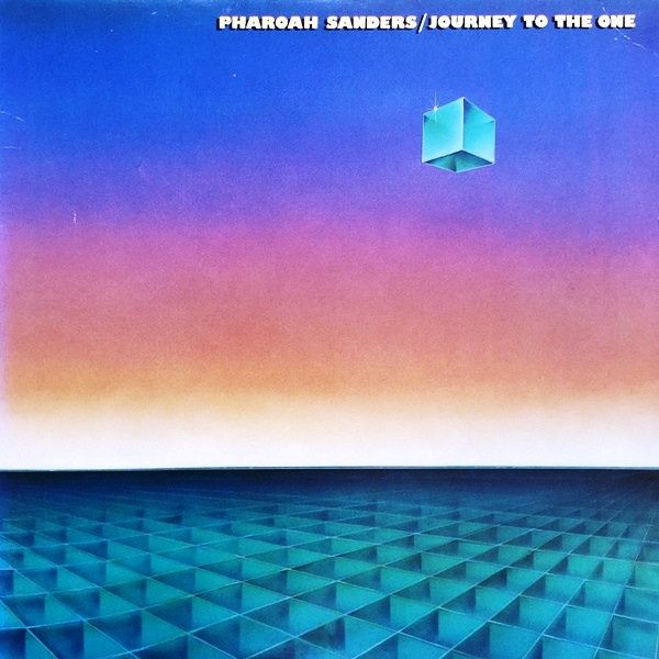 Pharoah Sanders –Journey To The One (1980)   Sounds of the Universe