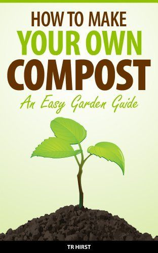 how to make your own compost an easy garden guide by tr hirst http