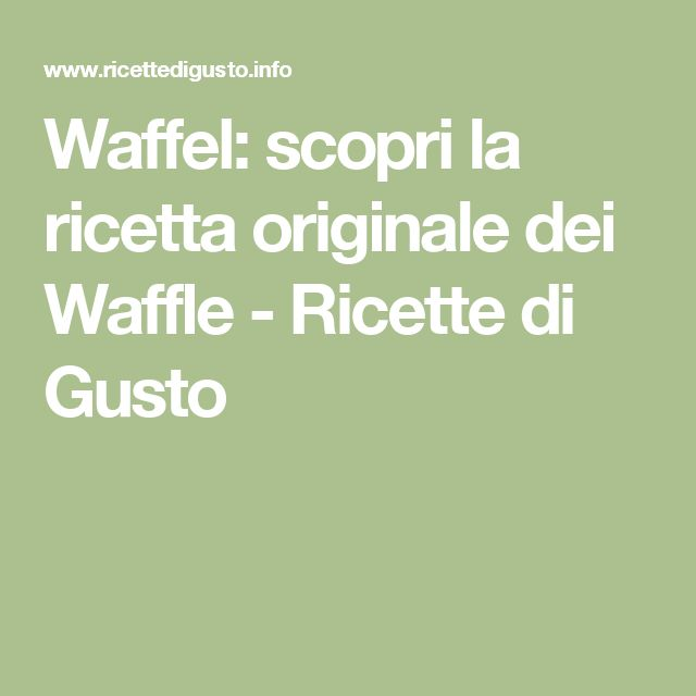 Waffel: scopri la ricetta originale dei Waffle - Ricette di Gusto