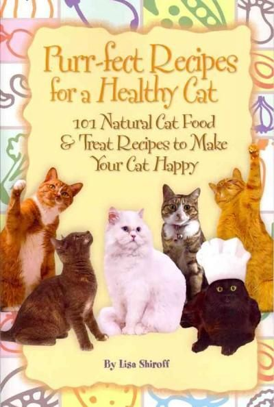 Purr-fect Recipes for a Healthy Cat: 101 Cat Food & Treat Recipes to Make Your Cat Happy