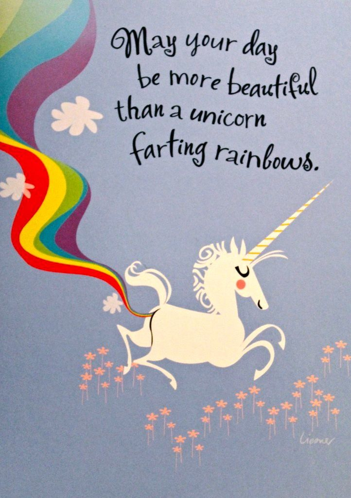 may your day be more beautiful than a unicorn farting rainbows~