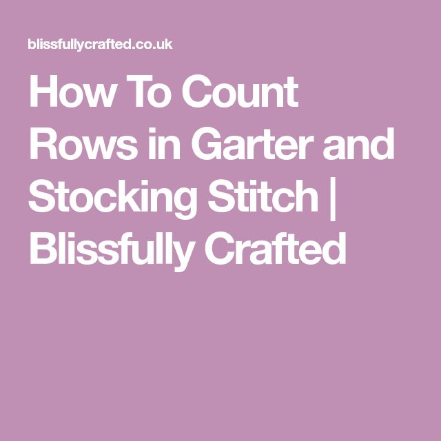 How To Count Rows in Garter and Stocking Stitch | Blissfully Crafted