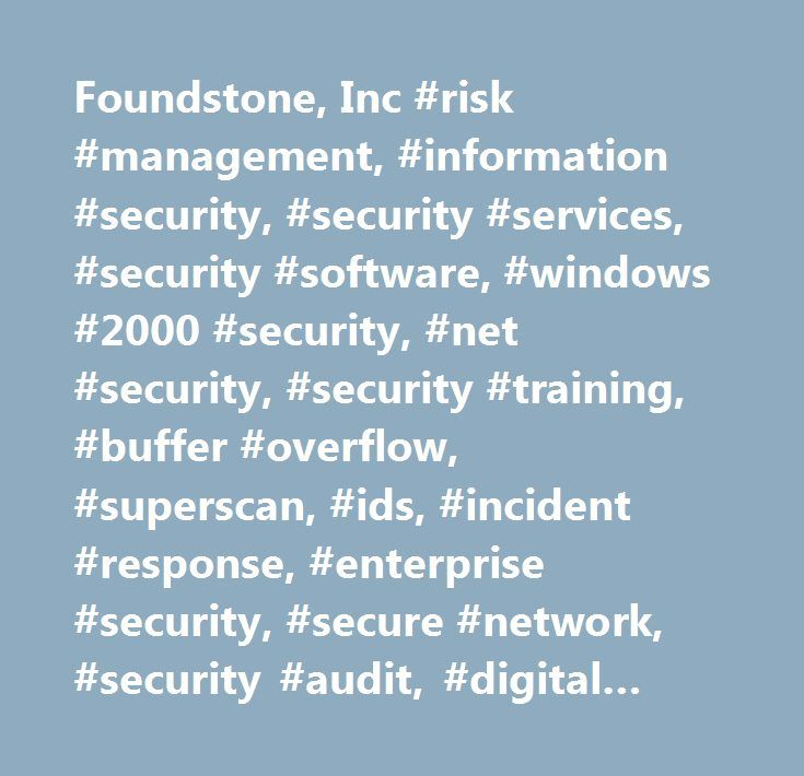 Foundstone, Inc #risk #management, #information #security, #security #services, #security #software, #windows #2000 #security, #net #security, #security #training, #buffer #overflow, #superscan, #ids, #incident #response, #enterprise #security, #secure #network, #security #audit, #digital #security, #hacking #exposed, #online #security, #security #testing, #scanline, #ethical #hacking, #web #hacking, #secure #networks, #vulnerability #assessments, #strategic #security, #security #consulting…