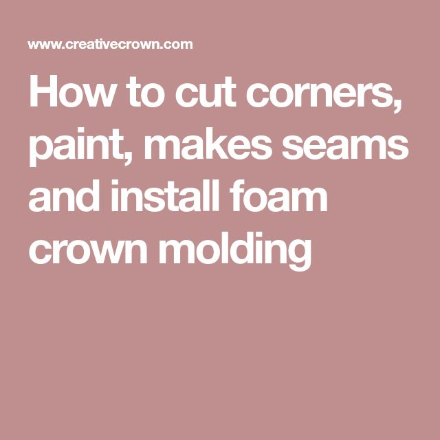 How to cut corners, paint, makes seams and install foam crown molding