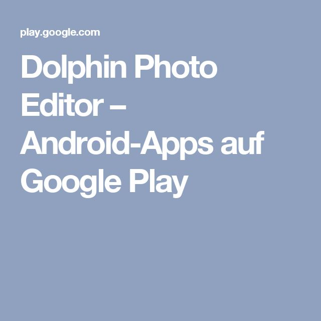Dolphin Photo Editor – Android-Apps auf Google Play