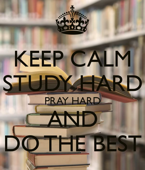 KEEP CALM STUDY HARD PRAY HARD AND DO THE BEST - KEEP CALM AND CARRY ON Image Generator - brought to you by the Ministry of Information