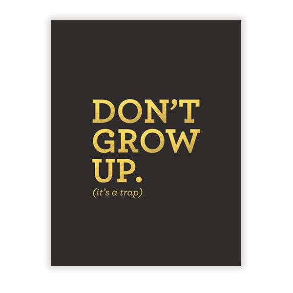 Pre-Order Don't Grow Up (It's a Trap) Gold Foil Print in black
