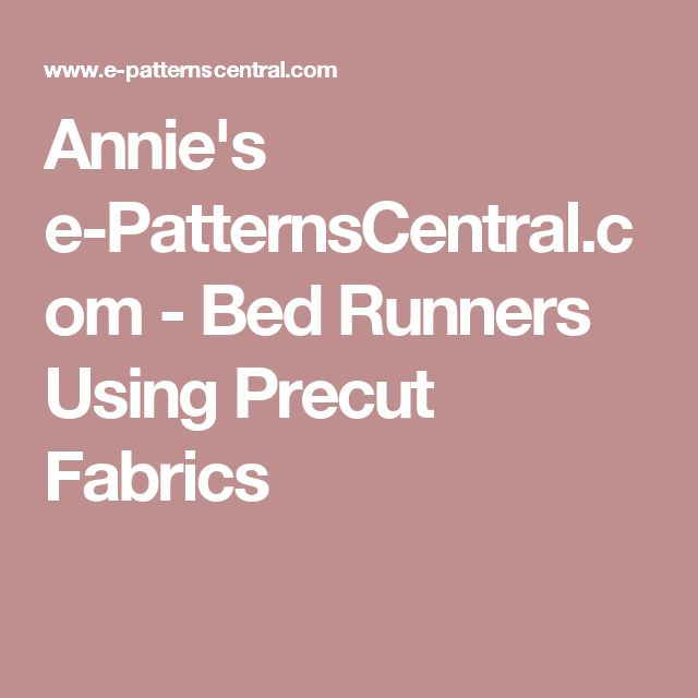 Annie's e-PatternsCentral.com - Bed Runners Using Precut Fabrics