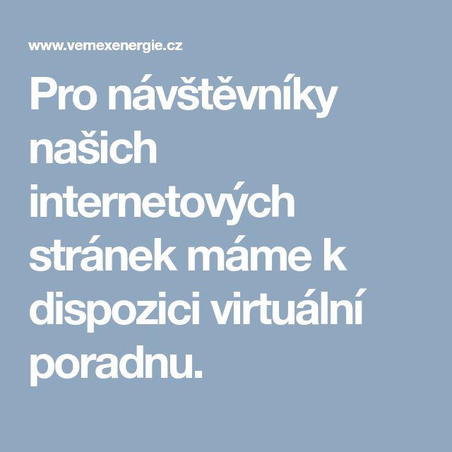 Pro návštěvníky našich internetových stránek máme k dispozici virtuální poradnu.