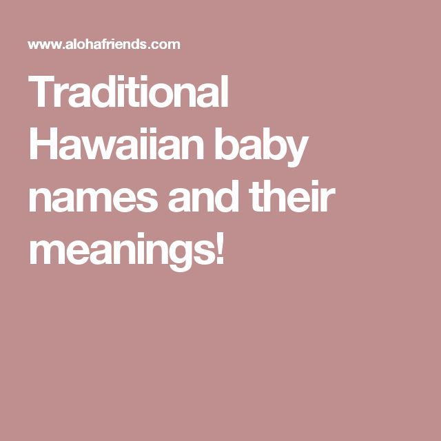Traditional Hawaiian baby names and their meanings!