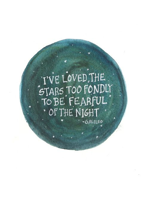 'I've loved the stars too fondly to be fearful of the night'.  ~Galileo~ .... Graphic by Nicole Miyuki Santo