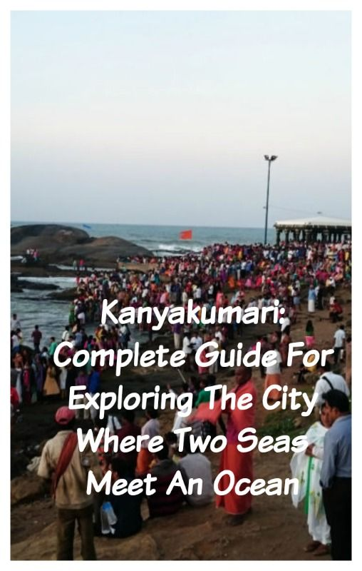 Kanyakumari: Complete Guide For Exploring The City Where Two Seas Meet An Ocean