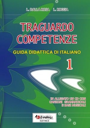 Traguardo competenze italiano 1. Nuova guida didattica di italiano per la scuola primaria, per insegnanti di classe prima.  In allegato un CD con canzoni grammaticali e basi musicali.