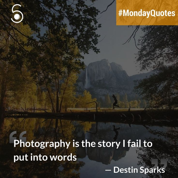 ❝Photography is the story I fail to put into words❞ -Destin Sparks
